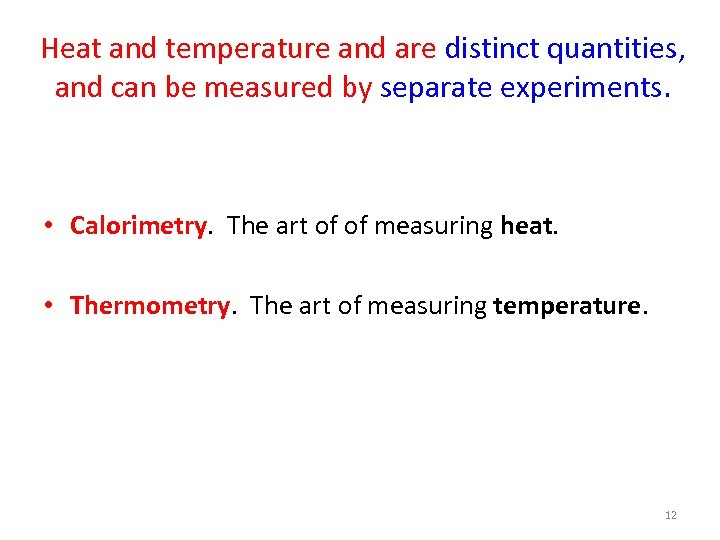 Heat and temperature and are distinct quantities, and can be measured by separate experiments.