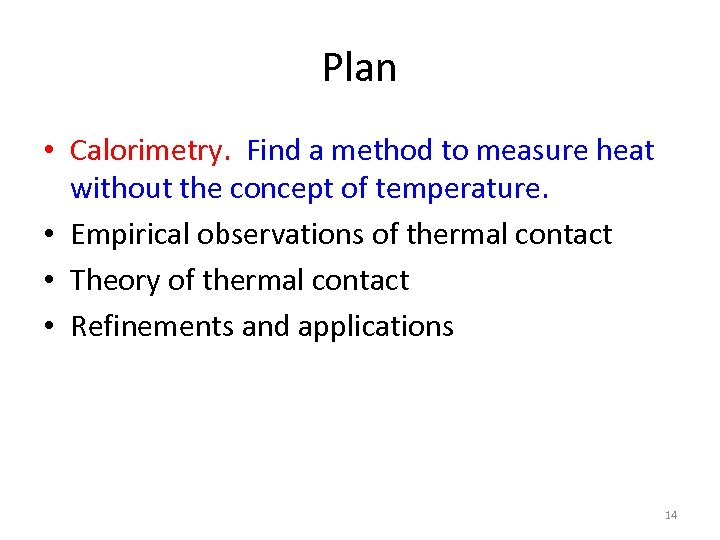 Plan • Calorimetry. Find a method to measure heat without the concept of temperature.