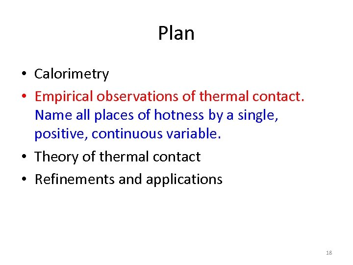 Plan • Calorimetry • Empirical observations of thermal contact. Name all places of hotness
