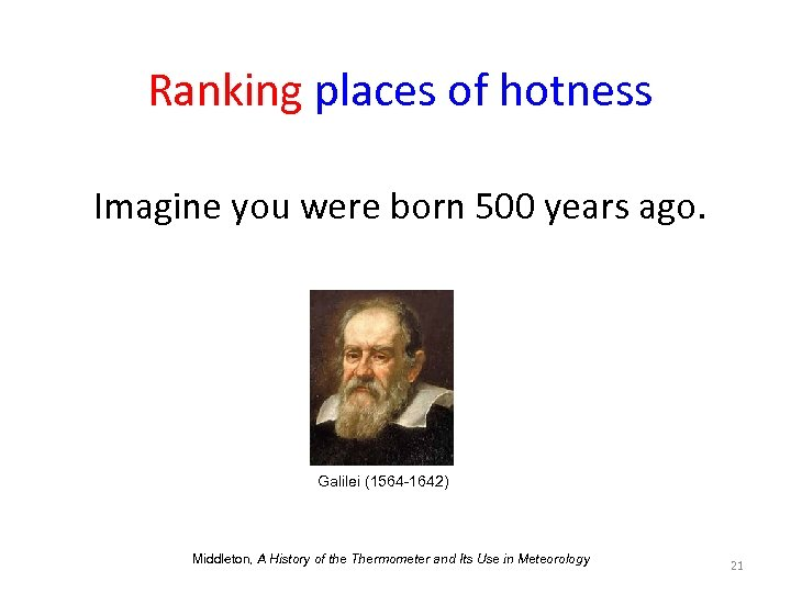 Ranking places of hotness Imagine you were born 500 years ago. Galilei (1564 -1642)