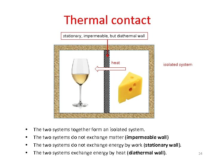Thermal contact stationary, impermeable, but diathermal wall heat • • isolated system The two