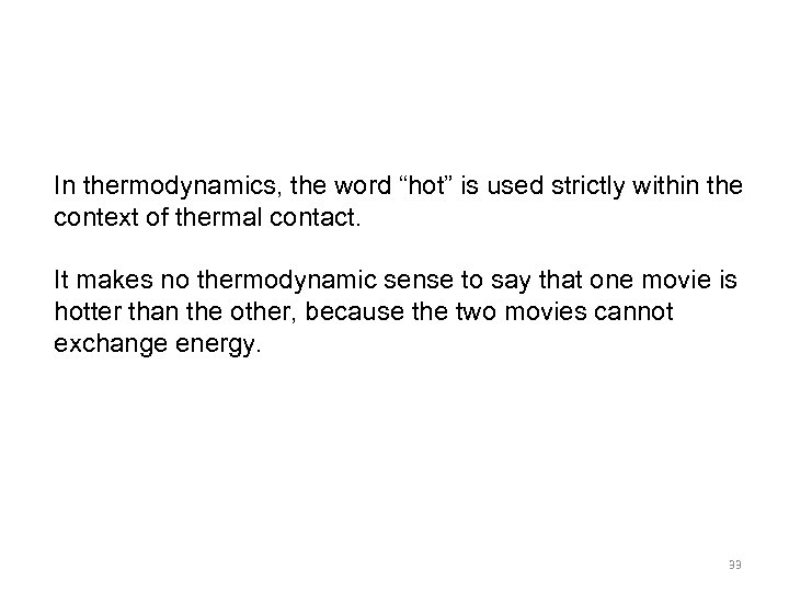 "In thermodynamics, the word ""hot"" is used strictly within the context of thermal contact."