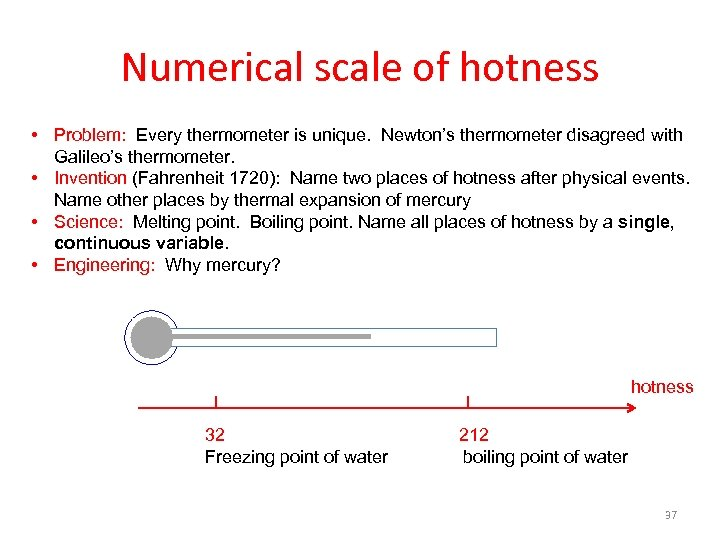Numerical scale of hotness • Problem: Every thermometer is unique. Newton's thermometer disagreed with
