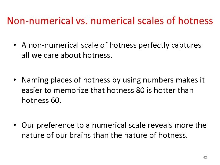 Non-numerical vs. numerical scales of hotness • A non-numerical scale of hotness perfectly captures