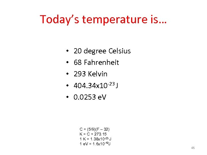 Today's temperature is… • • • 20 degree Celsius 68 Fahrenheit 293 Kelvin 404.