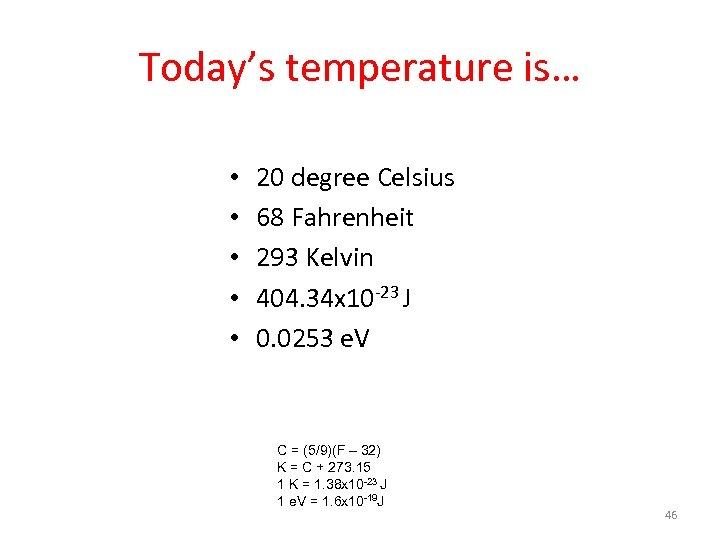 Today's temperature is… • • • 20 degree Celsius 68 Fahrenheit 293 Kelvin 404.