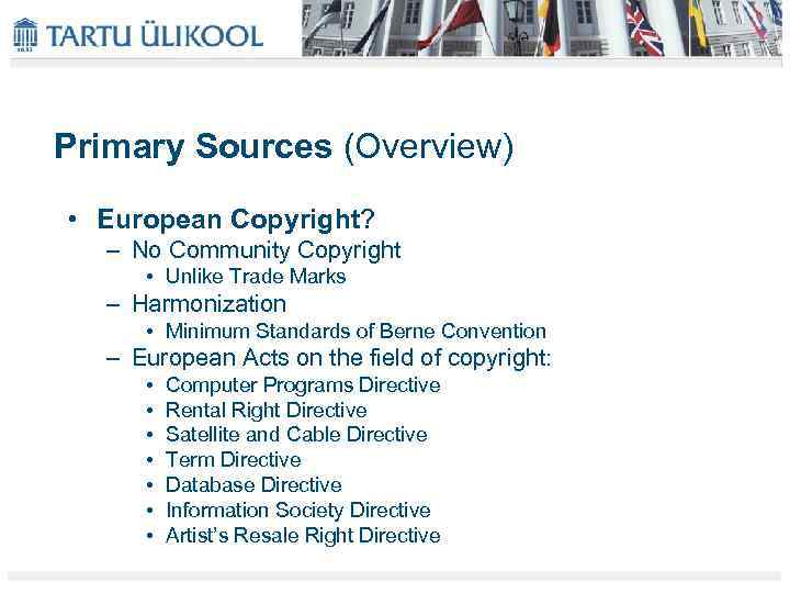 Primary Sources (Overview) • European Copyright? – No Community Copyright • Unlike Trade Marks