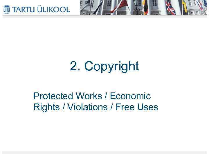 2. Copyright Protected Works / Economic Rights / Violations / Free Uses
