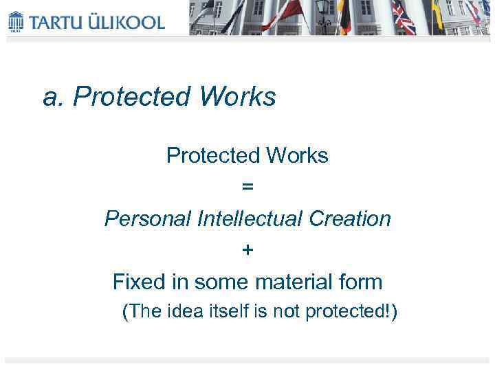 a. Protected Works = Personal Intellectual Creation + Fixed in some material form (The