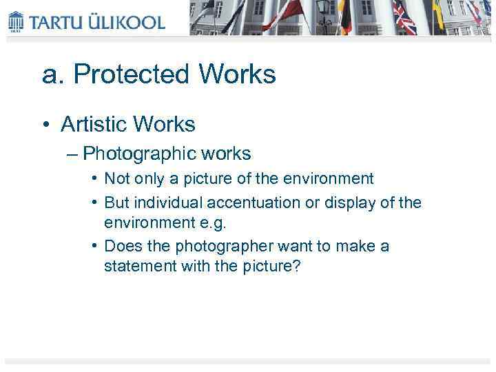 a. Protected Works • Artistic Works – Photographic works • Not only a picture