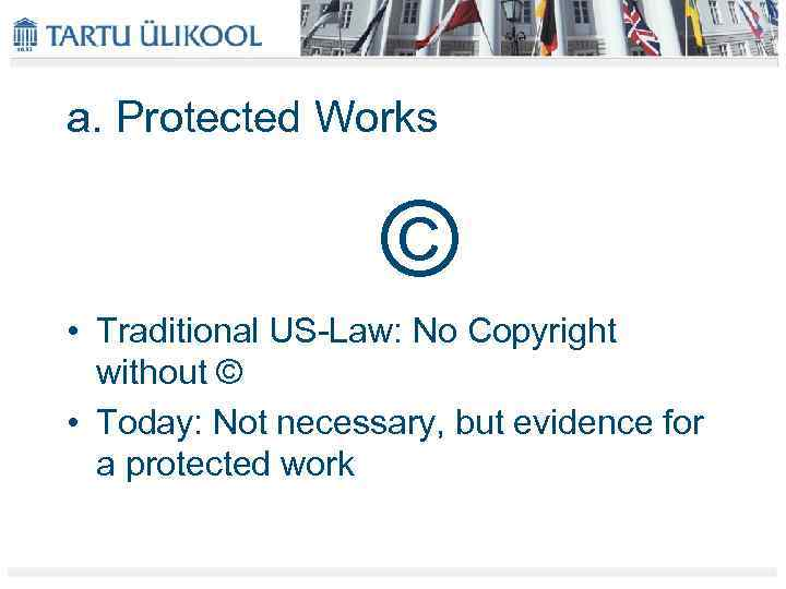 a. Protected Works © • Traditional US-Law: No Copyright without © • Today: Not