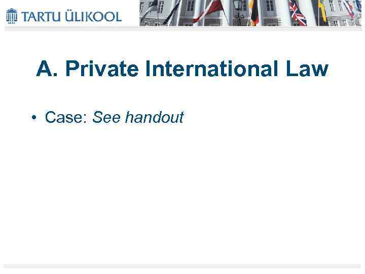 A. Private International Law • Case: See handout