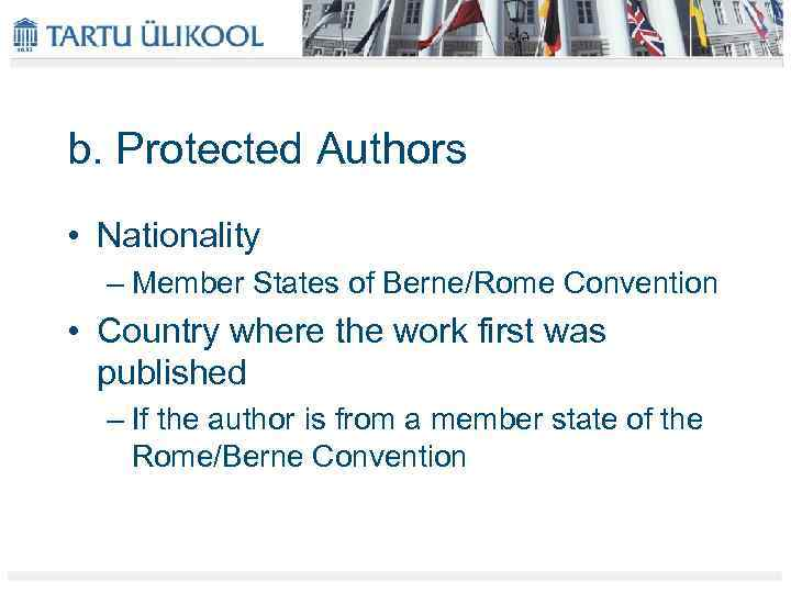 b. Protected Authors • Nationality – Member States of Berne/Rome Convention • Country where
