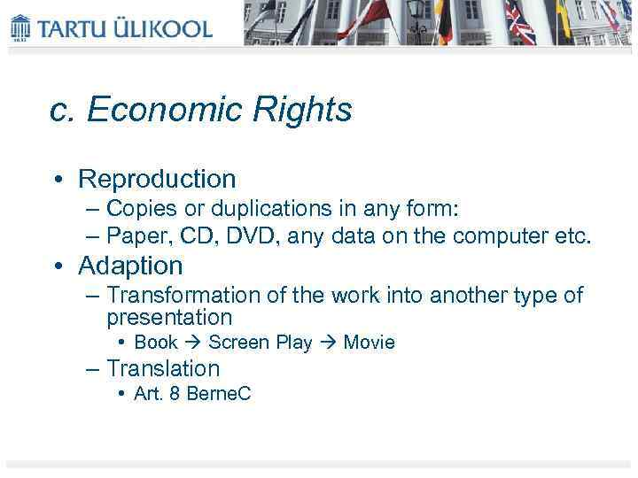 c. Economic Rights • Reproduction – Copies or duplications in any form: – Paper,