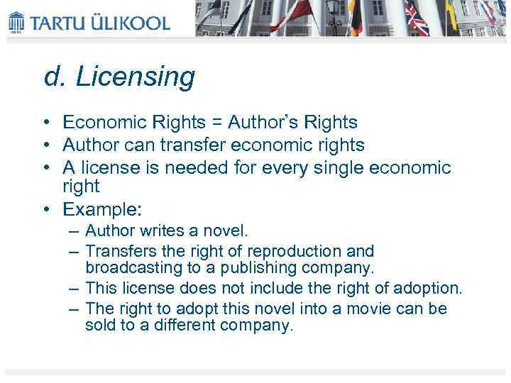 d. Licensing • Economic Rights = Author's Rights • Author can transfer economic rights