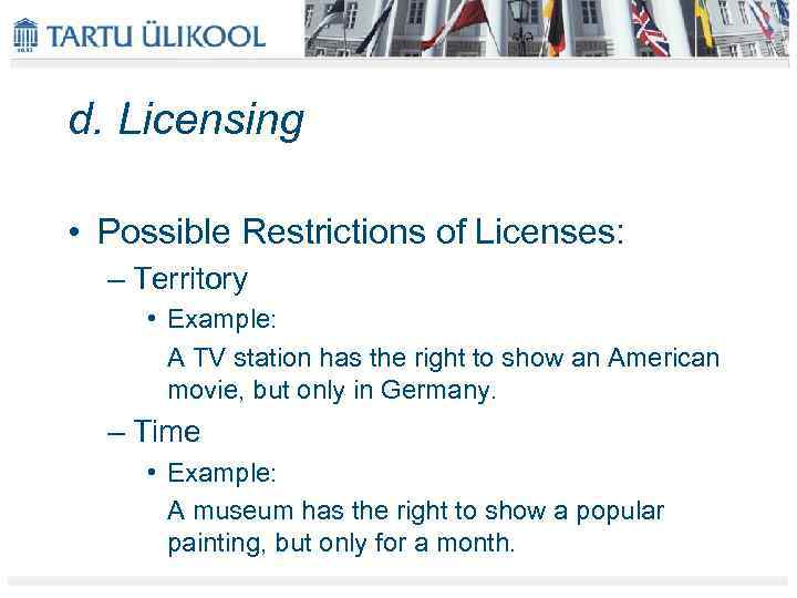 d. Licensing • Possible Restrictions of Licenses: – Territory • Example: A TV station