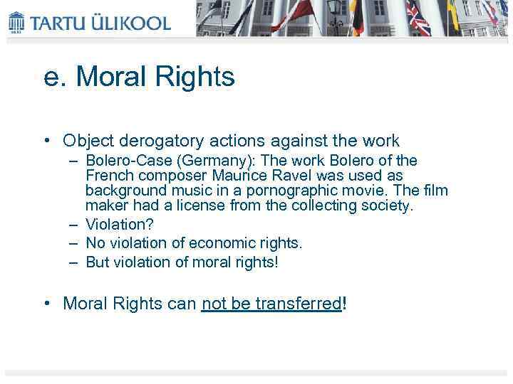 e. Moral Rights • Object derogatory actions against the work – Bolero-Case (Germany): The