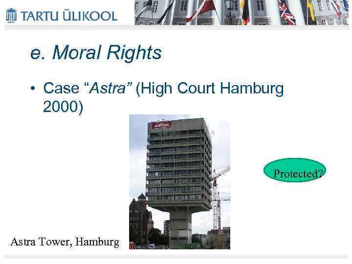 "e. Moral Rights • Case ""Astra"" (High Court Hamburg 2000) Protected? Astra Tower, Hamburg"