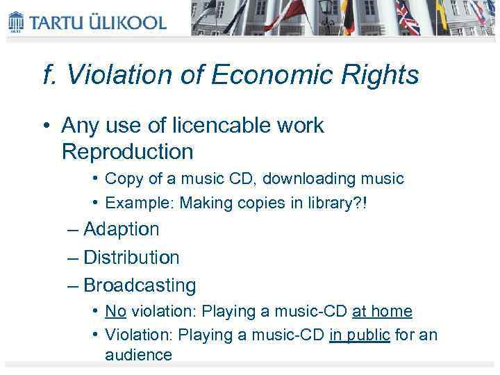 f. Violation of Economic Rights • Any use of licencable work Reproduction • Copy