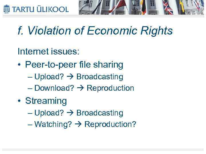 f. Violation of Economic Rights Internet issues: • Peer-to-peer file sharing – Upload? Broadcasting