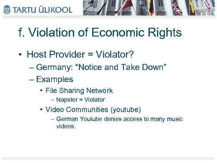 "f. Violation of Economic Rights • Host Provider = Violator? – Germany: ""Notice and"