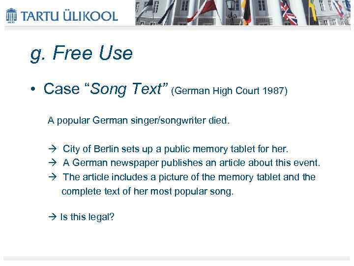 """g. Free Use • Case """"Song Text"""" (German High Court 1987) A popular German"""