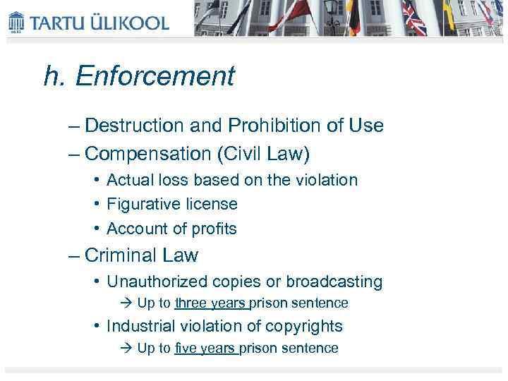 h. Enforcement – Destruction and Prohibition of Use – Compensation (Civil Law) • Actual