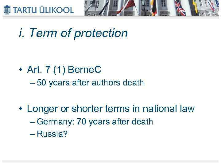 i. Term of protection • Art. 7 (1) Berne. C – 50 years after