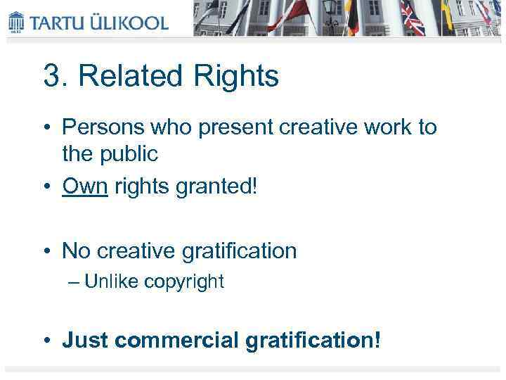 3. Related Rights • Persons who present creative work to the public • Own