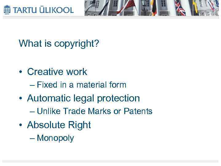 What is copyright? • Creative work – Fixed in a material form • Automatic
