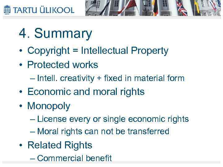 4. Summary • Copyright = Intellectual Property • Protected works – Intell. creativity +