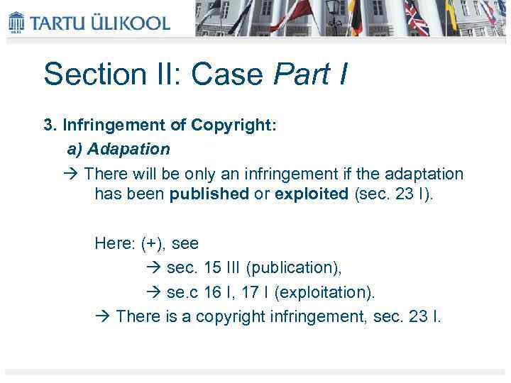 Section II: Case Part I 3. Infringement of Copyright: a) Adapation There will be