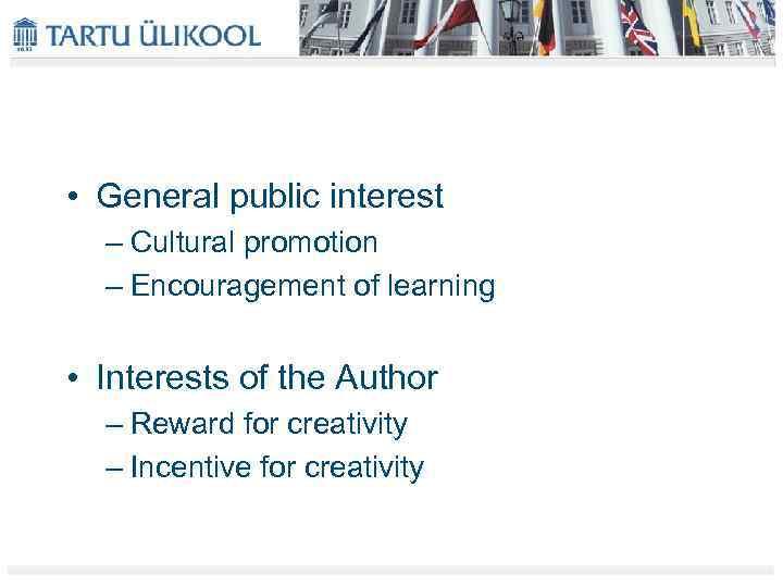 • General public interest – Cultural promotion – Encouragement of learning • Interests