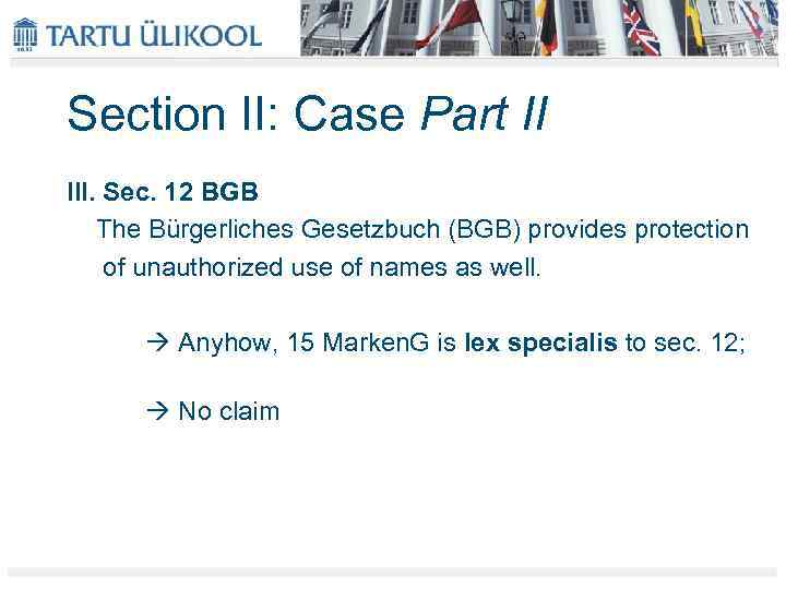 Section II: Case Part II III. Sec. 12 BGB The Bürgerliches Gesetzbuch (BGB) provides