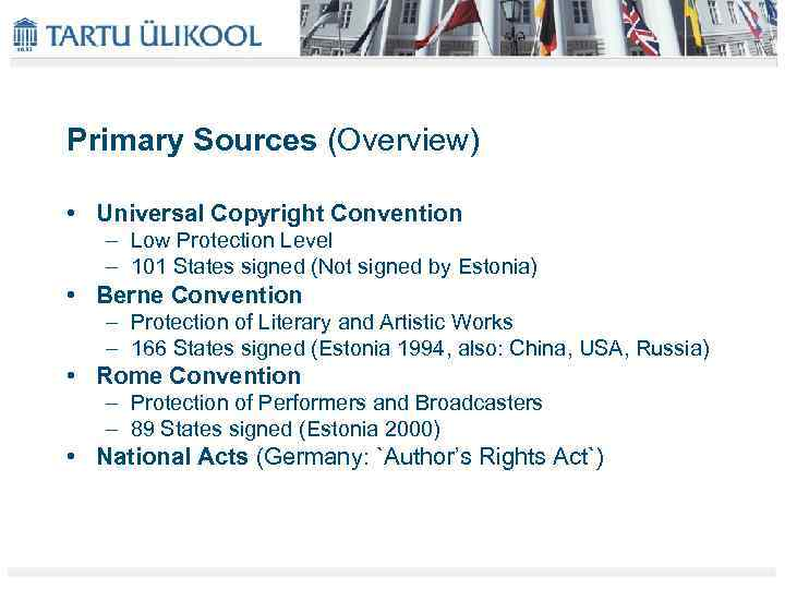 Primary Sources (Overview) • Universal Copyright Convention – Low Protection Level – 101 States