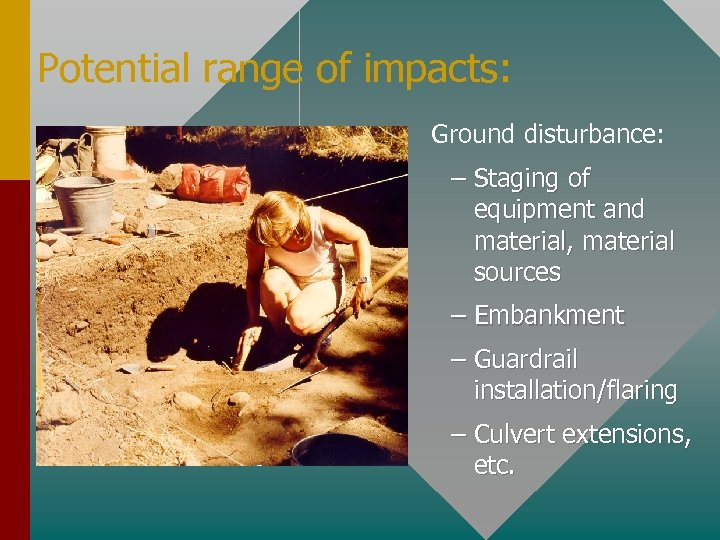 Potential range of impacts: Ground disturbance: – Staging of equipment and material, material sources