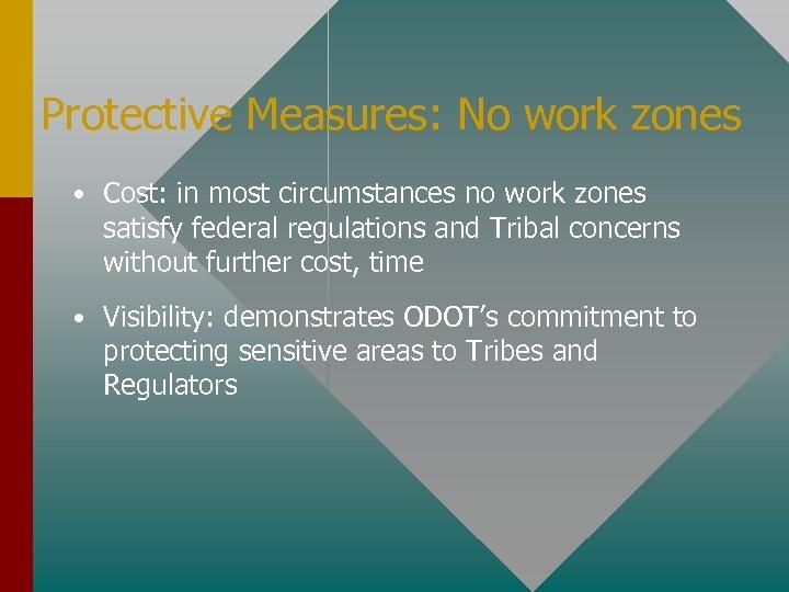 Protective Measures: No work zones • Cost: in most circumstances no work zones satisfy