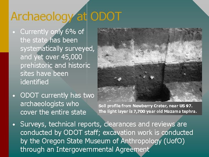 Archaeology at ODOT • Currently only 6% of the state has been systematically surveyed,