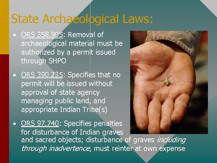 State Archaeological Laws: • ORS 358. 905: Removal of archaeological material must be authorized