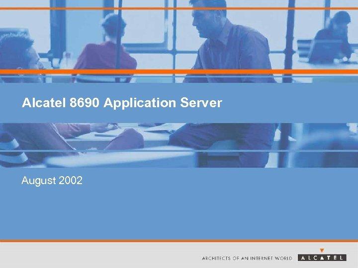 Alcatel 8690 Application Server August 2002
