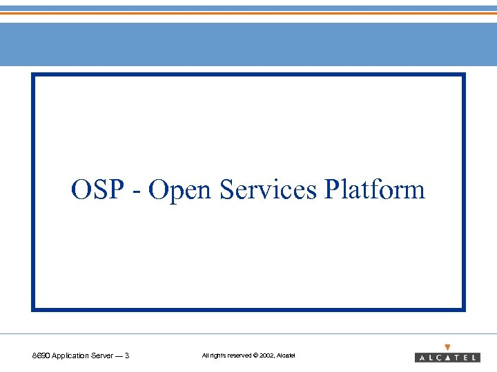 OSP - Open Services Platform 8690 Application Server — 3 All rights reserved ©