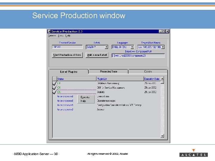 Service Production window 8690 Application Server — 36 All rights reserved © 2002, Alcatel
