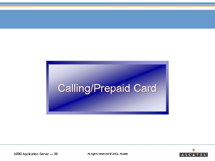 Calling/Prepaid Card 8690 Application Server — 56 All rights reserved © 2002, Alcatel