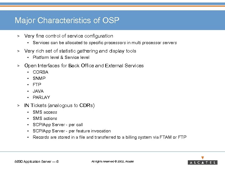 Major Characteristics of OSP > Very fine control of service configuration • > Very