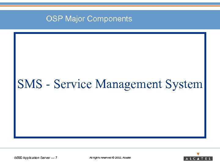 OSP Major Components SMS - Service Management System 8690 Application Server — 7 All