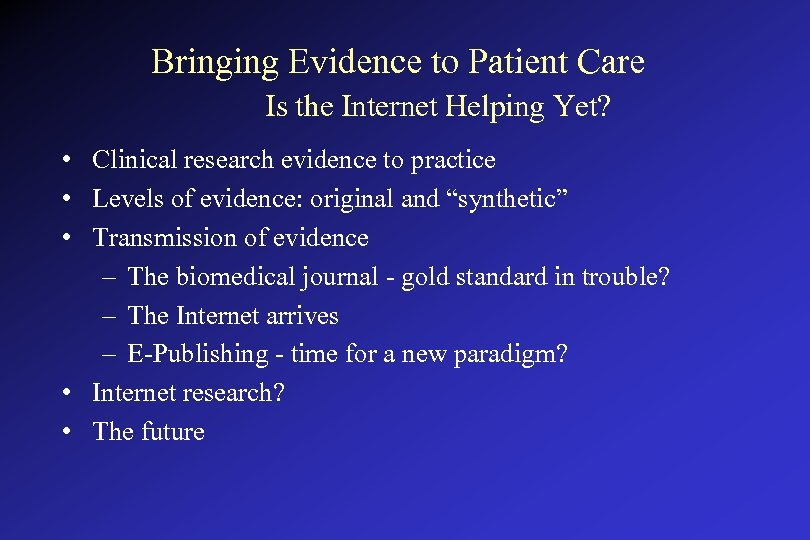 Bringing Evidence to Patient Care Is the Internet Helping Yet? • Clinical research evidence
