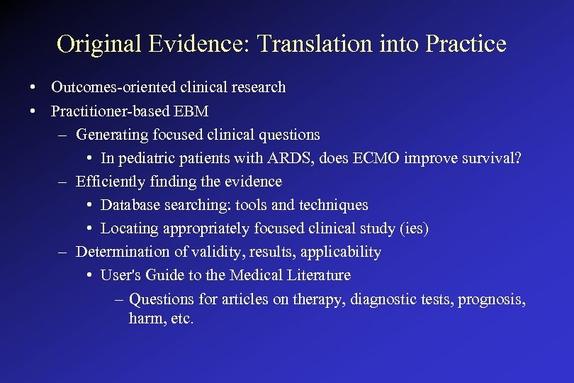 Original Evidence: Translation into Practice • Outcomes-oriented clinical research • Practitioner-based EBM – Generating
