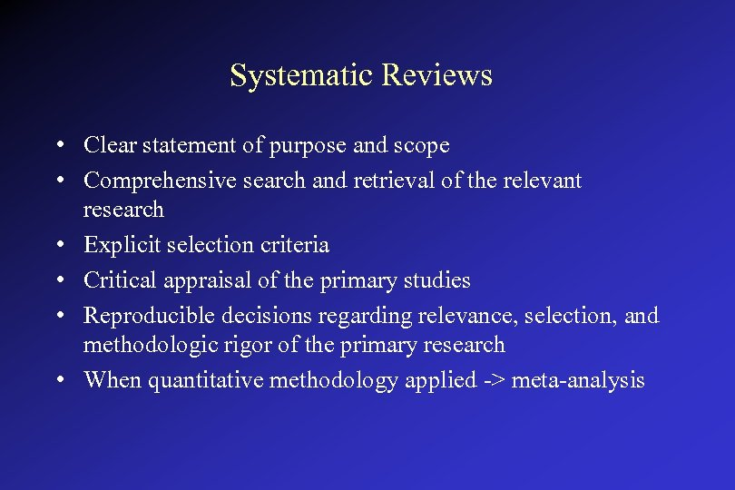 Systematic Reviews • Clear statement of purpose and scope • Comprehensive search and retrieval