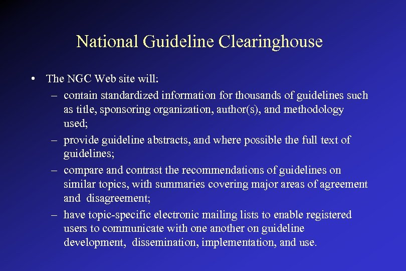 National Guideline Clearinghouse • The NGC Web site will: – contain standardized information for