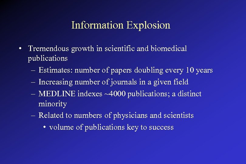 Information Explosion • Tremendous growth in scientific and biomedical publications – Estimates: number of